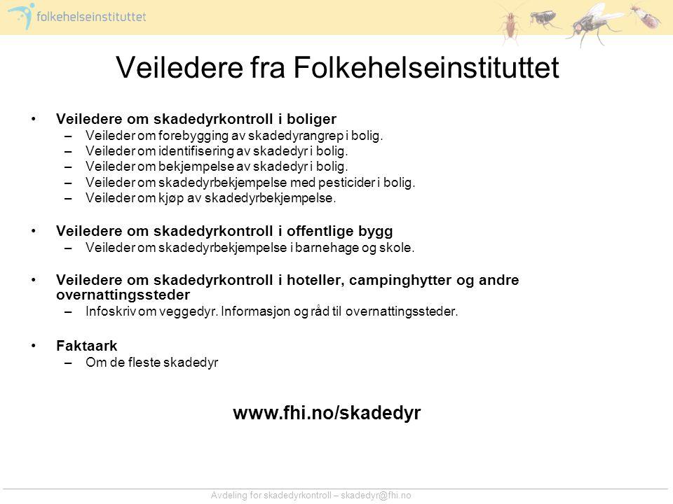 Avdeling for skadedyrkontroll – skadedyr@fhi.no Veiledere fra Folkehelseinstituttet Veiledere om skadedyrkontroll i boliger –Veileder om forebygging a