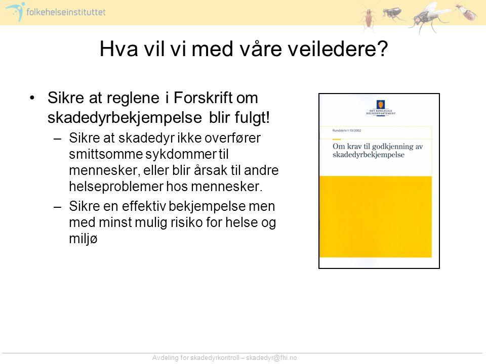 Avdeling for skadedyrkontroll – skadedyr@fhi.no Sikre at reglene i Forskrift om skadedyrbekjempelse blir fulgt! –Sikre at skadedyr ikke overfører smit