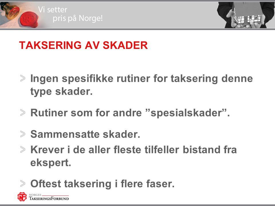 """TAKSERING AV SKADER Ingen spesifikke rutiner for taksering denne type skader. Rutiner som for andre """"spesialskader"""". Sammensatte skader. Krever i de a"""