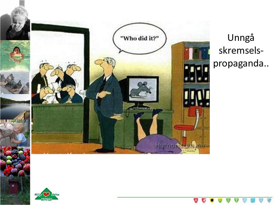Unngå skremsels- propaganda..