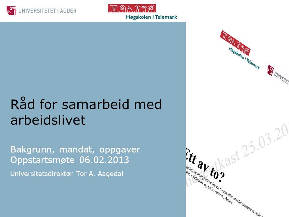 Bakgrunn, mandat, oppgaver Oppstartsmøte 06.02.2013 Universitetsdirektør Tor A, Aagedal Råd for samarbeid med arbeidslivet