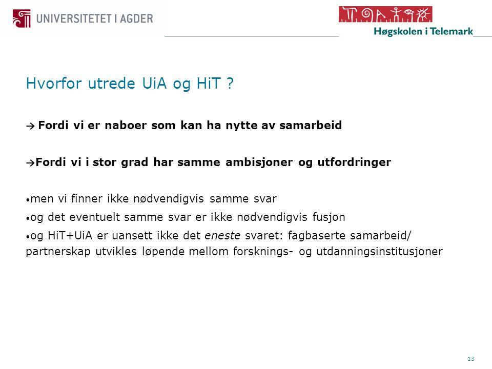 13 Hvorfor utrede UiA og HiT .