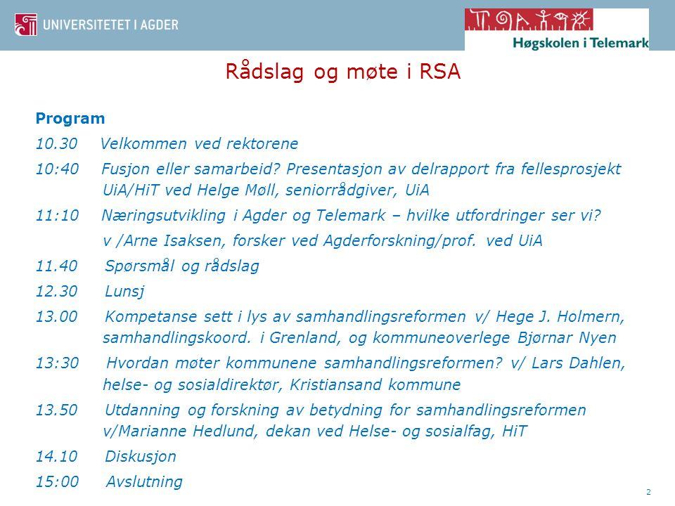 Rådslag og møte i RSA Program 10.30 Velkommen ved rektorene 10:40 Fusjon eller samarbeid.
