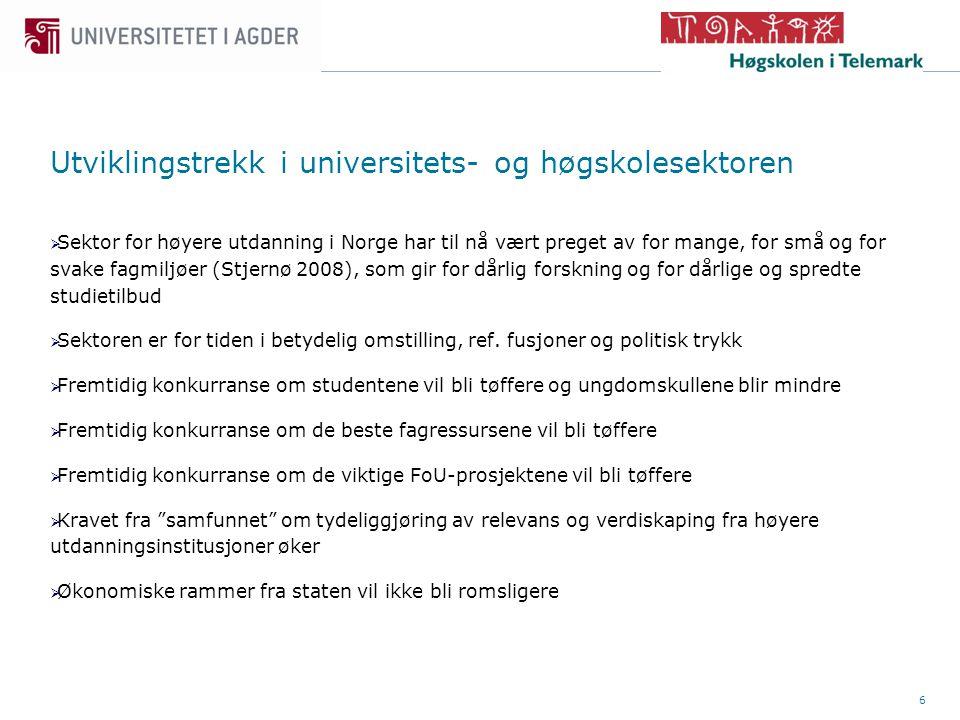 6  Sektor for høyere utdanning i Norge har til nå vært preget av for mange, for små og for svake fagmiljøer (Stjernø 2008), som gir for dårlig forskning og for dårlige og spredte studietilbud  Sektoren er for tiden i betydelig omstilling, ref.
