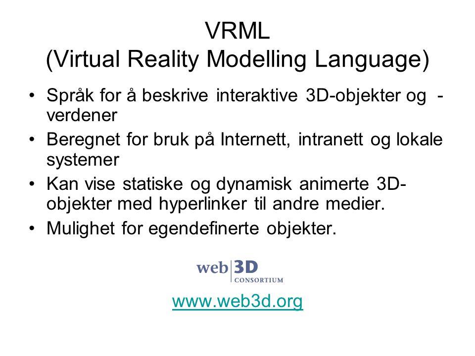VRML (Virtual Reality Modelling Language) Språk for å beskrive interaktive 3D-objekter og - verdener Beregnet for bruk på Internett, intranett og lokale systemer Kan vise statiske og dynamisk animerte 3D- objekter med hyperlinker til andre medier.