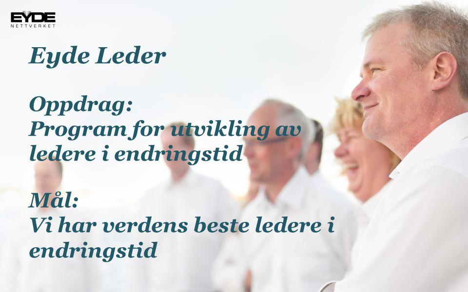 Eyde Leder Oppdrag: Program for utvikling av ledere i endringstid Mål: Vi har verdens beste ledere i endringstid
