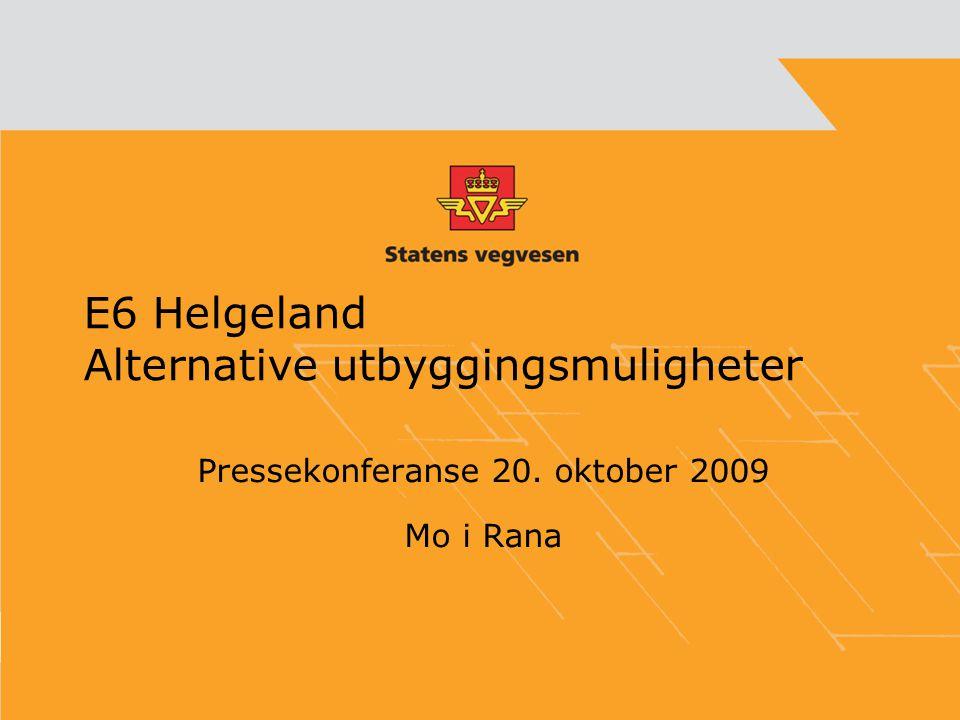 Tema for pressekonferansen Utredning av alternative utbyggingsstrategier for E6 på Helgeland –Med kun statlig finansiering –Som en pakke med delvis bompengefinansiering Faglig grunnlag for politisk behandling i de berørte kommunene