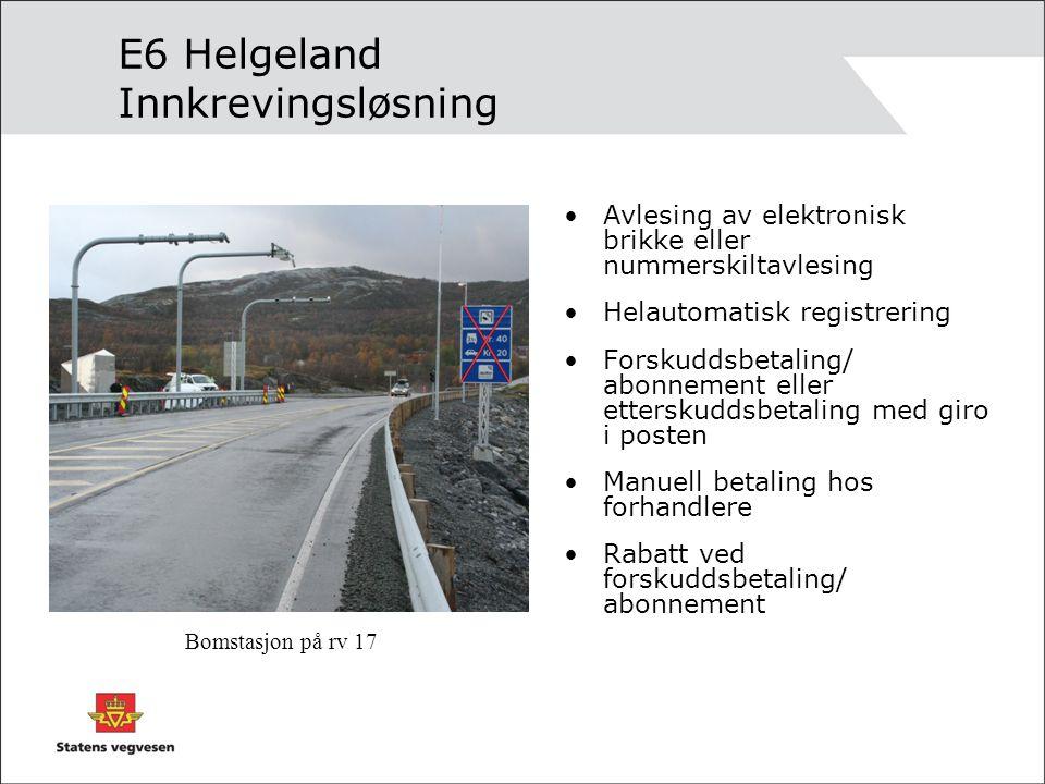 E6 Helgeland Innkrevingsløsning Avlesing av elektronisk brikke eller nummerskiltavlesing Helautomatisk registrering Forskuddsbetaling/ abonnement elle