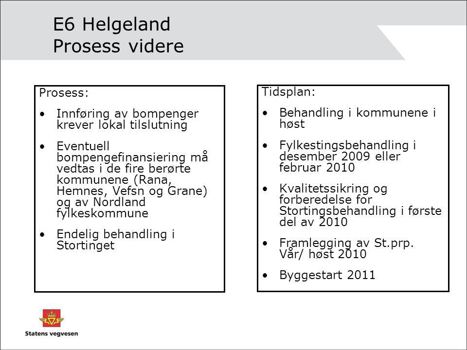 E6 Helgeland Prosess videre Prosess: Innføring av bompenger krever lokal tilslutning Eventuell bompengefinansiering må vedtas i de fire berørte kommun