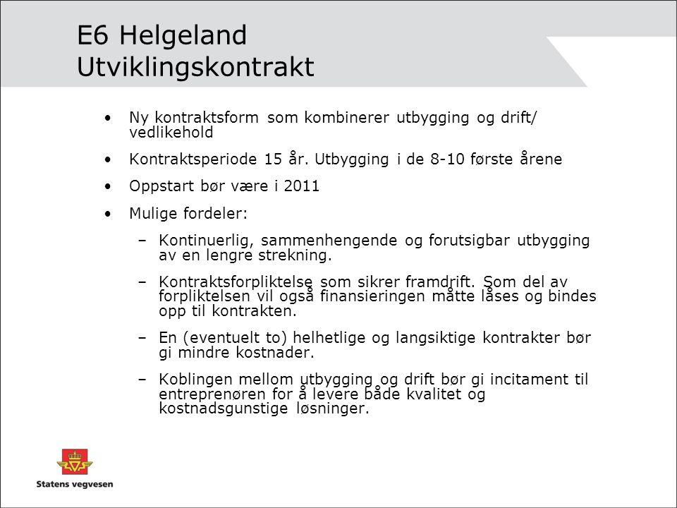 E6 Helgeland Utviklingskontrakt Ny kontraktsform som kombinerer utbygging og drift/ vedlikehold Kontraktsperiode 15 år. Utbygging i de 8-10 første åre