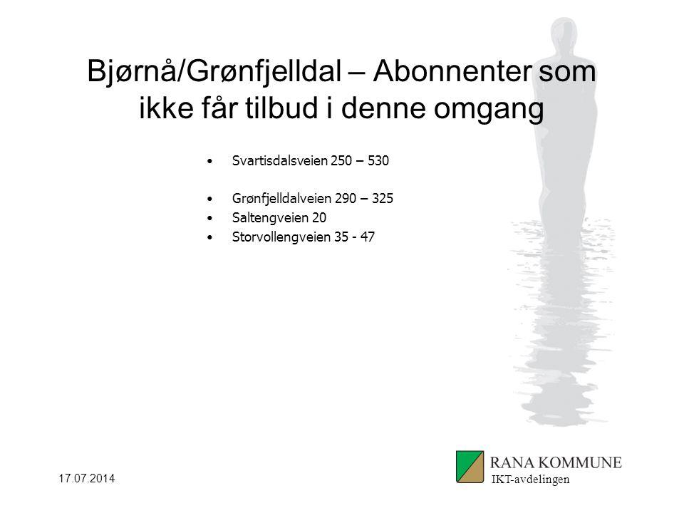17.07.2014 Bjørnå/Grønfjelldal – Abonnenter som ikke får tilbud i denne omgang Svartisdalsveien 250 – 530 Grønfjelldalveien 290 – 325 Saltengveien 20 Storvollengveien 35 - 47 IKT-avdelingen