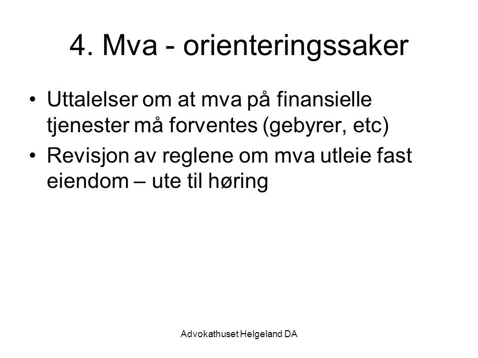 Advokathuset Helgeland DA 4. Mva- orienteringssaker Uttalelser om at mva på finansielle tjenester må forventes (gebyrer, etc) Revisjon av reglene om m