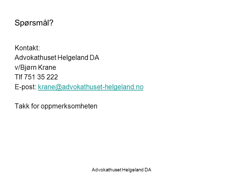 Advokathuset Helgeland DA Spørsmål? Kontakt: Advokathuset Helgeland DA v/Bjørn Krane Tlf 751 35 222 E-post: krane@advokathuset-helgeland.nokrane@advok