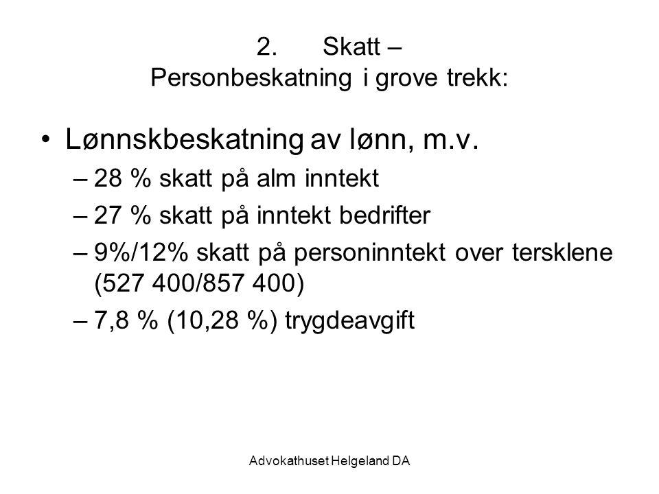 Advokathuset Helgeland DA 2.Skatt – Personbeskatning i grove trekk: Lønnskbeskatning av lønn, m.v. –28 % skatt på alm inntekt –27 % skatt på inntekt b