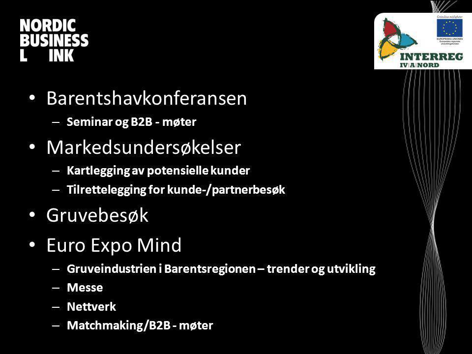 Barentshavkonferansen – Seminar og B2B - møter Markedsundersøkelser – Kartlegging av potensielle kunder – Tilrettelegging for kunde-/partnerbesøk Gruv