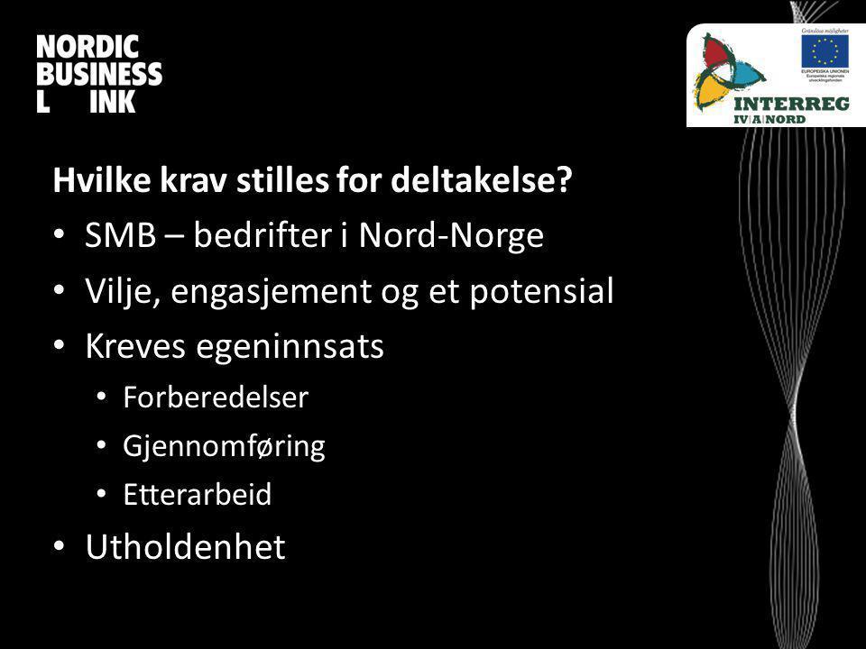 Hvilke krav stilles for deltakelse? SMB – bedrifter i Nord-Norge Vilje, engasjement og et potensial Kreves egeninnsats Forberedelser Gjennomføring Ett