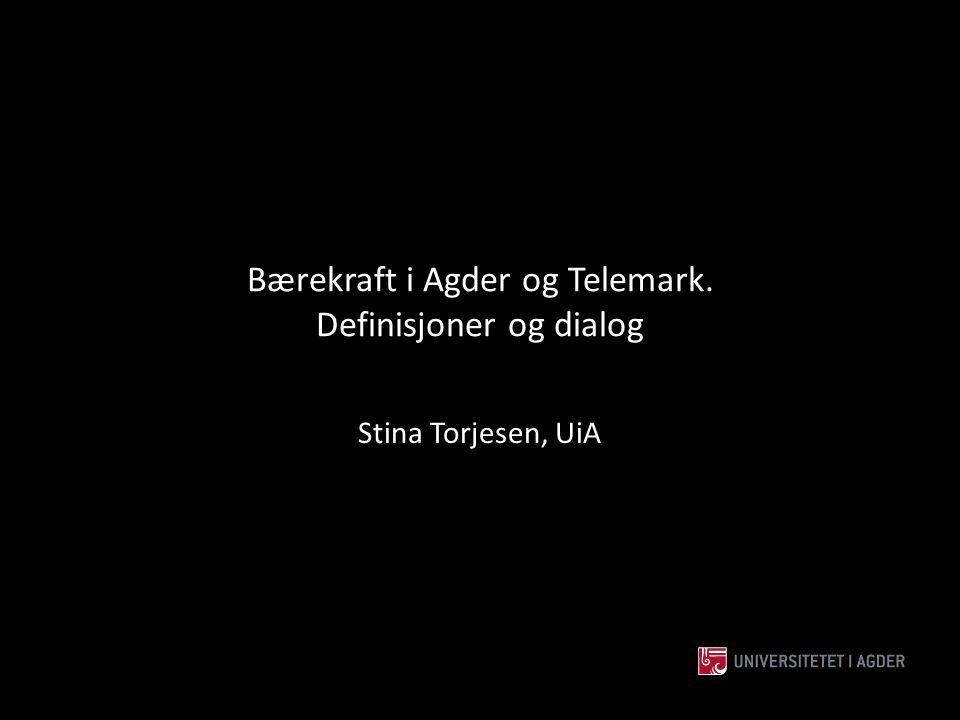 Bærekraft i Agder og Telemark. Definisjoner og dialog Stina Torjesen, UiA