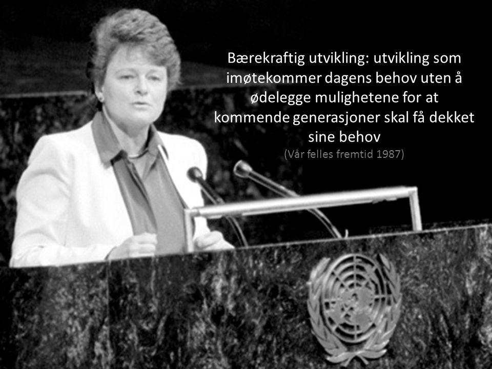 Bærekraftig utvikling: utvikling som imøtekommer dagens behov uten å ødelegge mulighetene for at kommende generasjoner skal få dekket sine behov (Vår felles fremtid 1987)