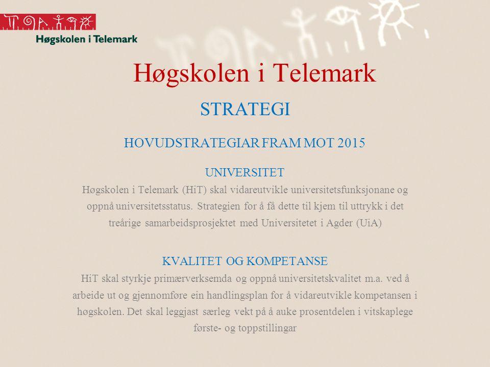 Høgskolen i Telemark STRATEGI HOVUDSTRATEGIAR FRAM MOT 2015 UNIVERSITET Høgskolen i Telemark (HiT) skal vidareutvikle universitetsfunksjonane og oppnå universitetsstatus.