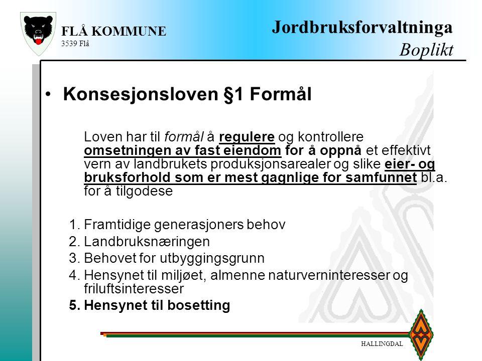 HALLINGDAL FLÅ KOMMUNE 3539 Flå Jordbruksforvaltninga Boplikt Konsesjonsloven §1 Formål Loven har til formål å regulere og kontrollere omsetningen av