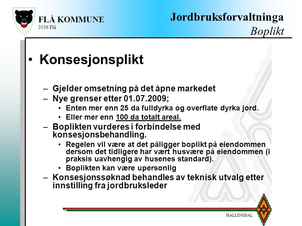 HALLINGDAL FLÅ KOMMUNE 3539 Flå Jordbruksforvaltninga Boplikt Konsesjonsplikt –Gjelder omsetning på det åpne markedet –Nye grenser etter 01.07.2009; E