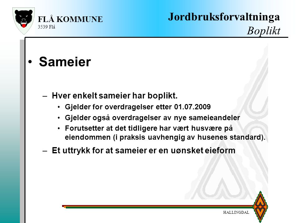 HALLINGDAL FLÅ KOMMUNE 3539 Flå Jordbruksforvaltninga Boplikt Sameier –Hver enkelt sameier har boplikt. Gjelder for overdragelser etter 01.07.2009 Gje