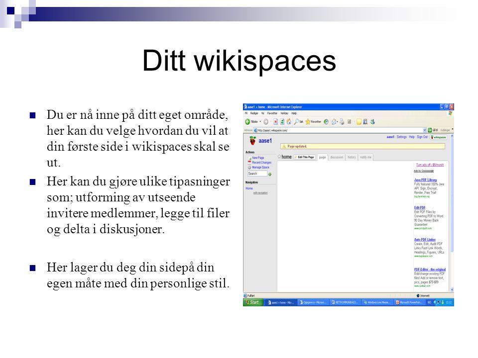 Ditt wikispaces Du er nå inne på ditt eget område, her kan du velge hvordan du vil at din første side i wikispaces skal se ut.