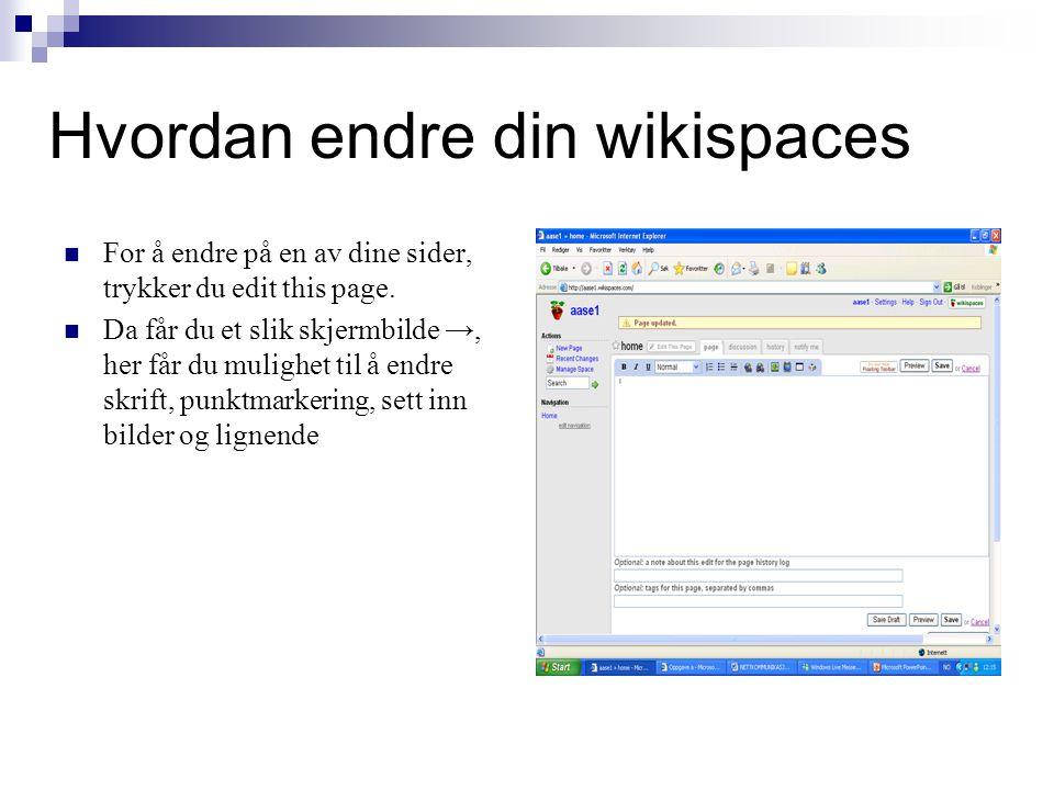 Hvordan endre din wikispaces For å endre på en av dine sider, trykker du edit this page.