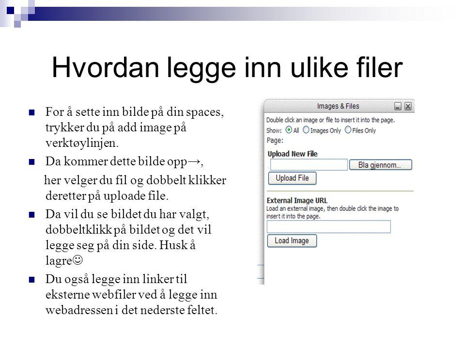 Hvordan legge inn ulike filer For å sette inn bilde på din spaces, trykker du på add image på verktøylinjen.