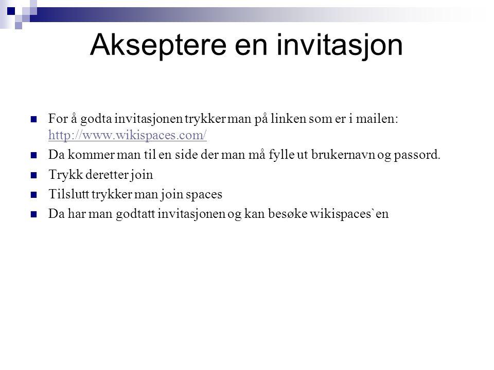 Akseptere en invitasjon For å godta invitasjonen trykker man på linken som er i mailen: http://www.wikispaces.com/ http://www.wikispaces.com/ Da kommer man til en side der man må fylle ut brukernavn og passord.
