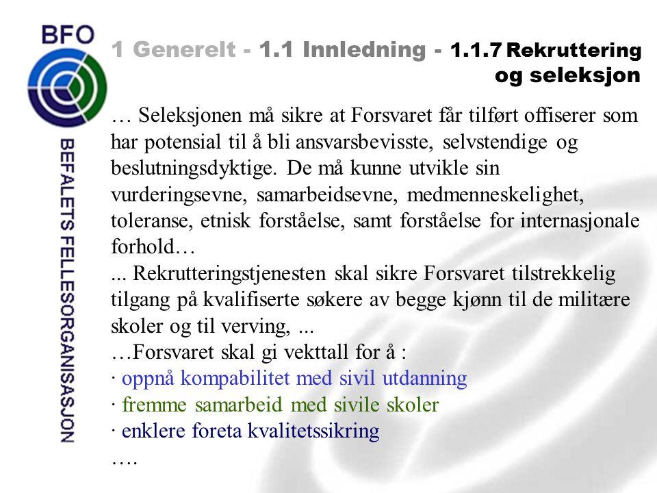 1 Generelt - 1.1 Innledning - 1.1.7 Rekruttering og seleksjon … Seleksjonen må sikre at Forsvaret får tilført offiserer som har potensial til å bli an
