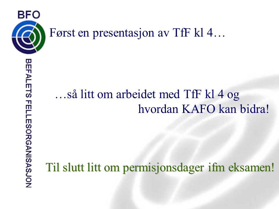 Først en presentasjon av TfF kl 4… …så litt om arbeidet med TfF kl 4 og hvordan KAFO kan bidra! Til slutt litt om permisjonsdager ifm eksamen!