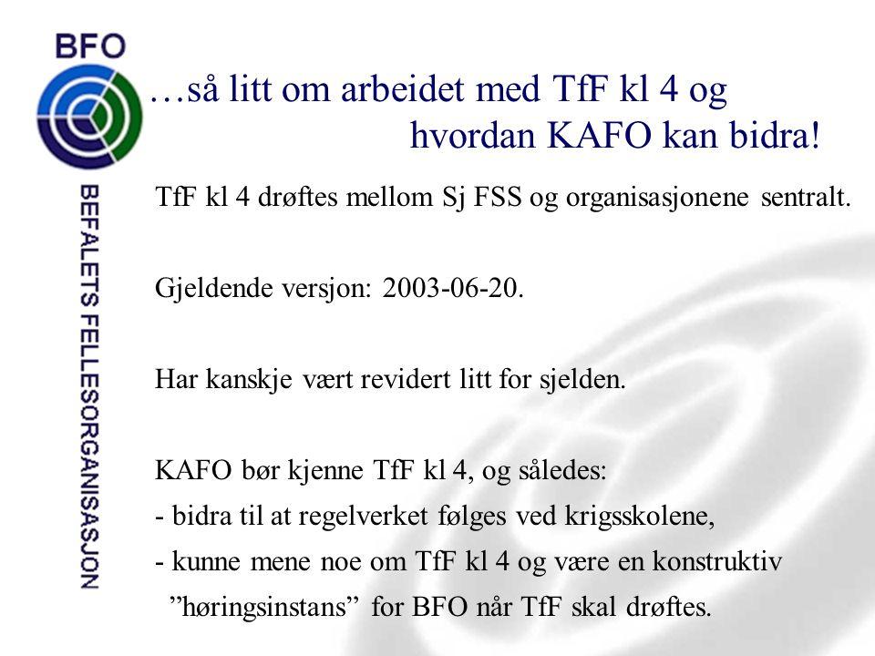 …så litt om arbeidet med TfF kl 4 og hvordan KAFO kan bidra! TfF kl 4 drøftes mellom Sj FSS og organisasjonene sentralt. Gjeldende versjon: 2003-06-20