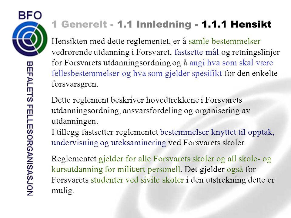 1 Generelt - 1.1 Innledning - 1.1.1 Hensikt Hensikten med dette reglementet, er å samle bestemmelser vedrørende utdanning i Forsvaret, fastsette mål o