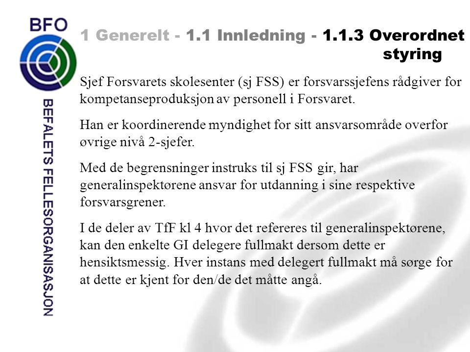 1 Generelt - 1.1 Innledning - 1.1.3 Overordnet styring Sjef Forsvarets skolesenter (sj FSS) er forsvarssjefens rådgiver for kompetanseproduksjon av pe