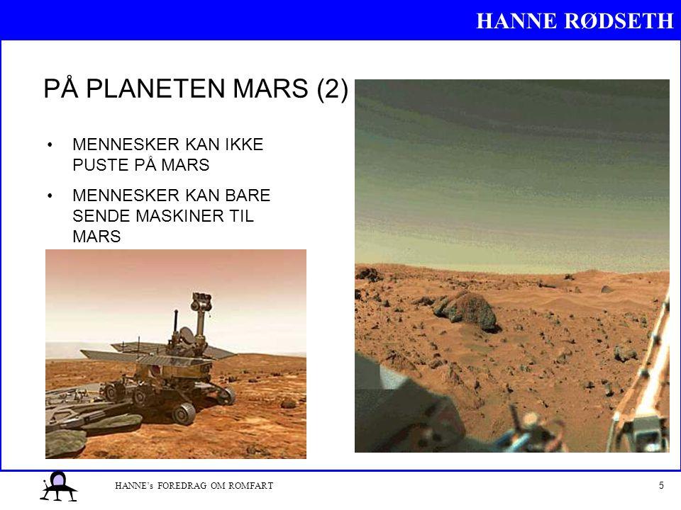 HANNE RØDSETH 5HANNE's FOREDRAG OM ROMFART PÅ PLANETEN MARS (2) MENNESKER KAN IKKE PUSTE PÅ MARS MENNESKER KAN BARE SENDE MASKINER TIL MARS