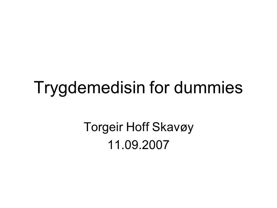 Trygdemedisin for dummies Torgeir Hoff Skavøy 11.09.2007