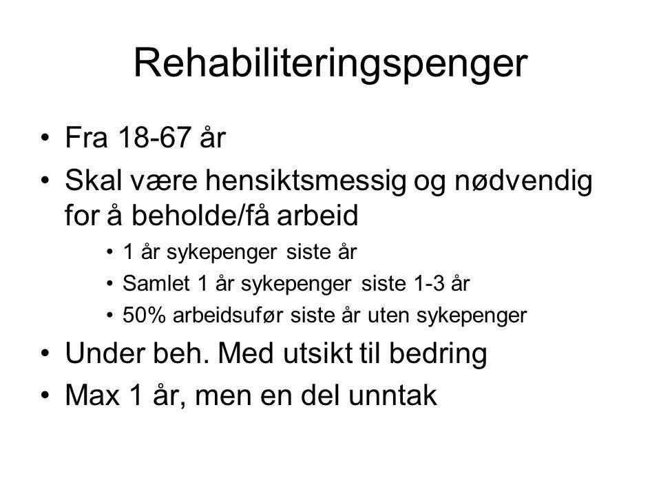 Rehabiliteringspenger Fra 18-67 år Skal være hensiktsmessig og nødvendig for å beholde/få arbeid 1 år sykepenger siste år Samlet 1 år sykepenger siste