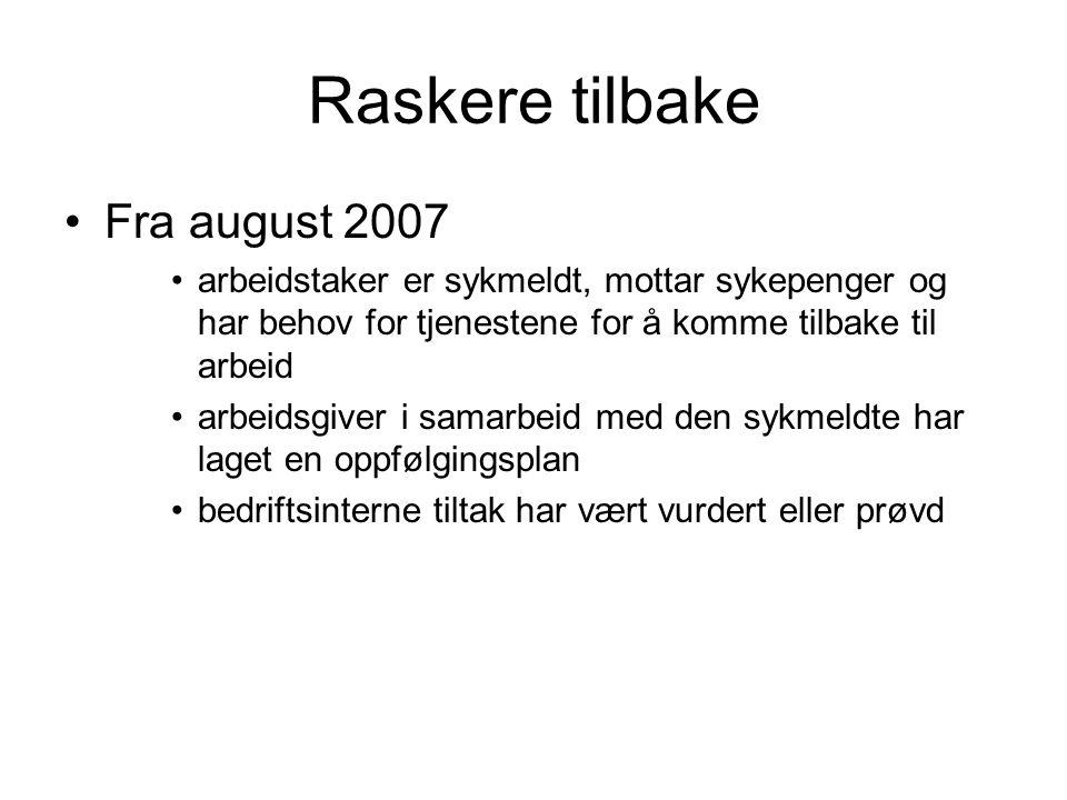 Raskere tilbake Fra august 2007 arbeidstaker er sykmeldt, mottar sykepenger og har behov for tjenestene for å komme tilbake til arbeid arbeidsgiver i