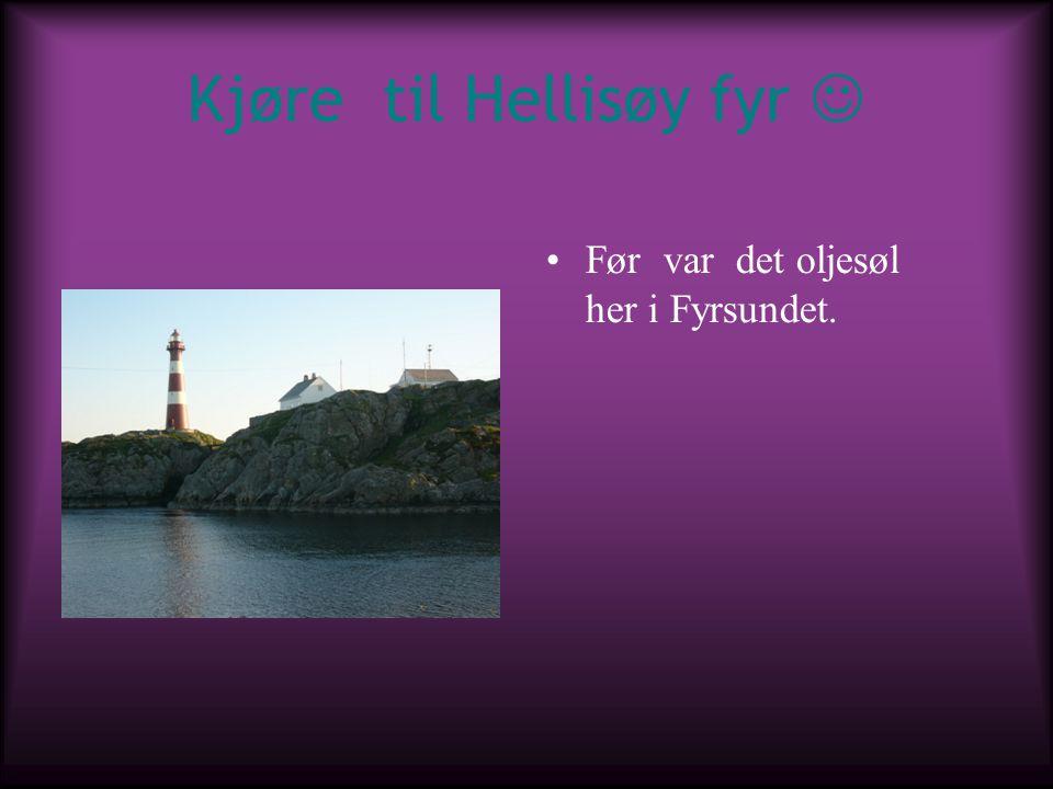 Kjøre til Hellisøy fyr Før var det oljesøl her i Fyrsundet.