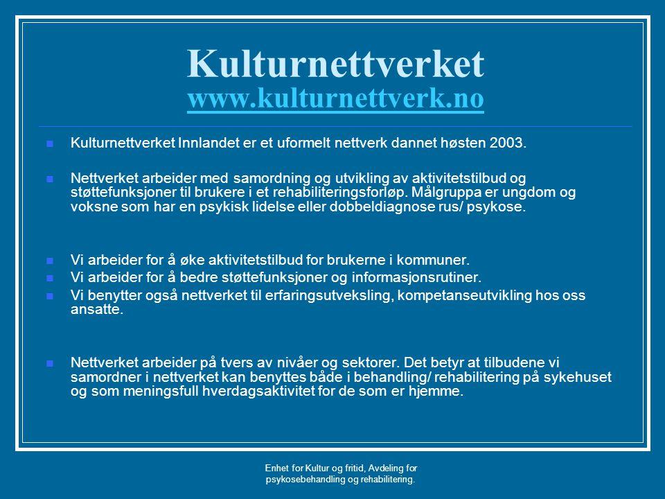 Enhet for Kultur og fritid, Avdeling for psykosebehandling og rehabilitering. Kulturnettverket www.kulturnettverk.no www.kulturnettverk.no Kulturnettv