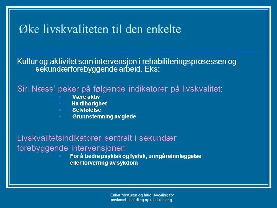 Enhet for Kultur og fritid, Avdeling for psykosebehandling og rehabilitering. Øke livskvaliteten til den enkelte Kultur og aktivitet som intervensjon