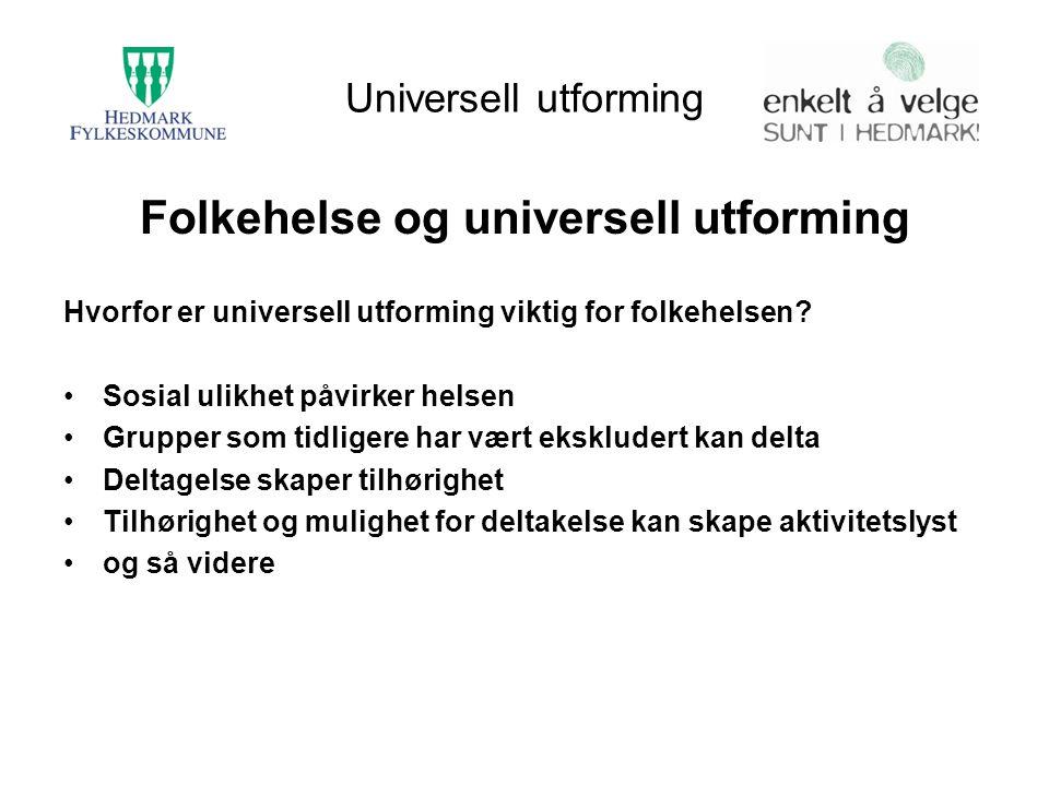 Universell utforming Folkehelse og universell utforming Hvorfor er universell utforming viktig for folkehelsen? Sosial ulikhet påvirker helsen Grupper