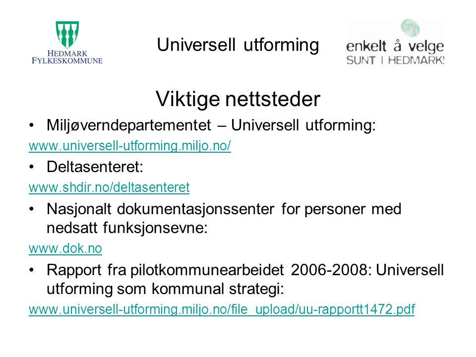 Universell utforming Viktige nettsteder Miljøverndepartementet – Universell utforming: www.universell-utforming.miljo.no/ Deltasenteret: www.shdir.no/
