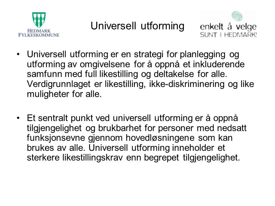 Universell utforming Universell utforming er en strategi for planlegging og utforming av omgivelsene for å oppnå et inkluderende samfunn med full like