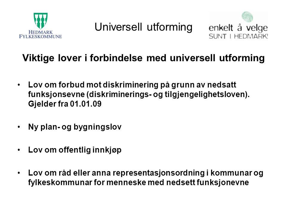 Universell utforming Viktige lover i forbindelse med universell utforming Lov om forbud mot diskriminering på grunn av nedsatt funksjonsevne (diskrimi