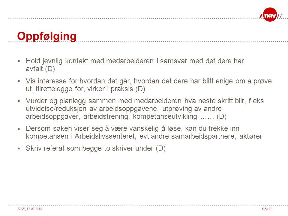 NAV, 17.07.2014Side 11 Oppfølging  Hold jevnlig kontakt med medarbeideren i samsvar med det dere har avtalt.(D)  Vis interesse for hvordan det går,