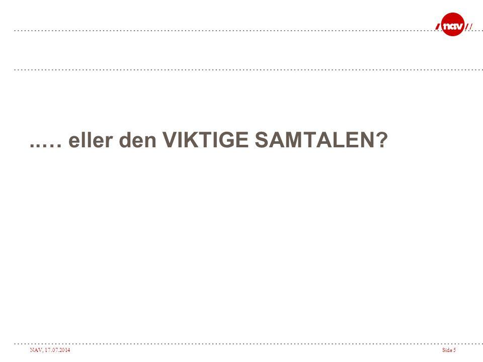 NAV, 17.07.2014Side 5..… eller den VIKTIGE SAMTALEN?
