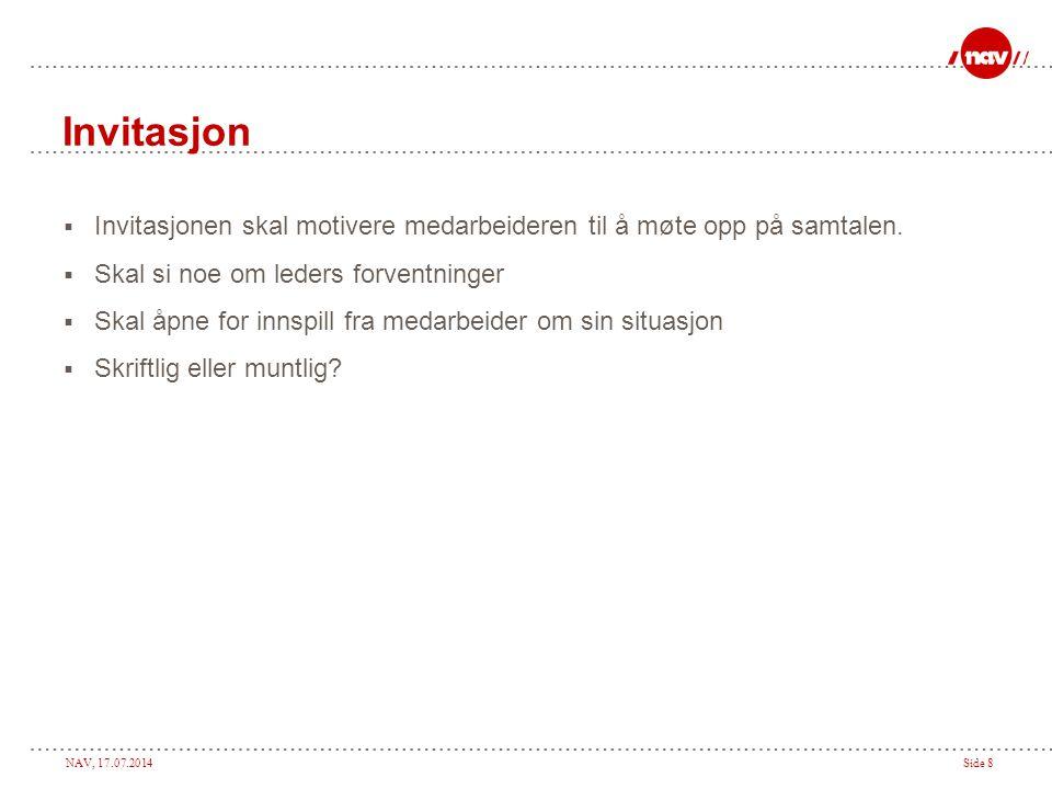 NAV, 17.07.2014Side 8 Invitasjon  Invitasjonen skal motivere medarbeideren til å møte opp på samtalen.