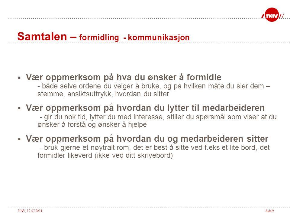 NAV, 17.07.2014Side 9 Samtalen – formidling - kommunikasjon  Vær oppmerksom på hva du ønsker å formidle - både selve ordene du velger å bruke, og på
